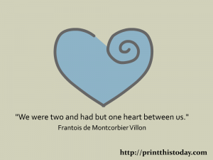 We were two and had but one heart between us. Free printable love quote