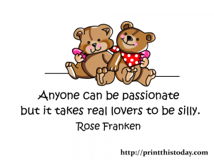 Free Printable Love quote. Anyone can be passionate but it takes real lovers to be silly.