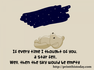 If every time I thought of you a star fell... well the sky would be empty.